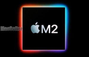 第2代Apple Silicon M2已进入量产阶段 : 新MacBook Pro将率先采用
